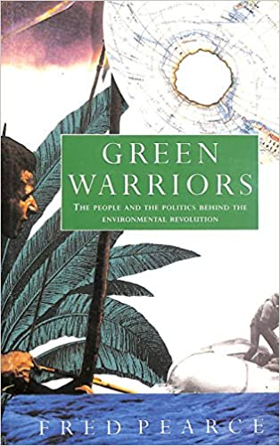 Green warriors: The people and the politics behind the environmental revolution