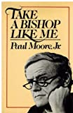 Take a Bishop Like Me, Paul Moore, 0060130180