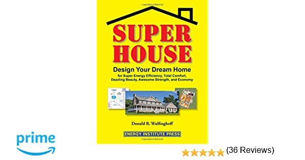 Super House: Design Your Dream Home for Super Energy Efficiency ...