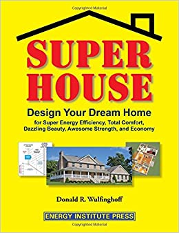 Super House: Design Your Dream Home For Super Energy Efficiency, Total  Comfort, Dazzling Beauty, Awesome Strength, And Economy: Donald R.  Wulfinghoff: ...