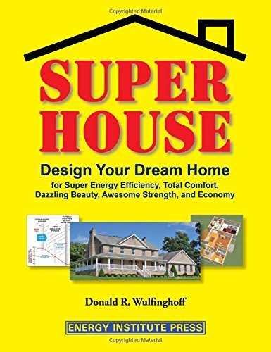 - Super House: Design Your Dream Home for Super Energy Efficiency, Total Comfort, Dazzling Beauty, Awesome Strength, and Economy