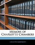 Memoir of Charlotte Chambers, Lewis H. Garrard, 1141152118