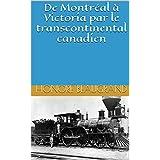 De Montréal à Victoria par le transcontinental canadien (French Edition)