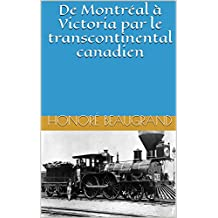 De Montréal à Victoria par le transcontinental canadien (French Edition)
