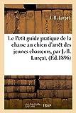 le petit guide pratique de la chasse au chien d arr?t des jeunes chasseurs par j b lur?at savoirs et traditions french edition