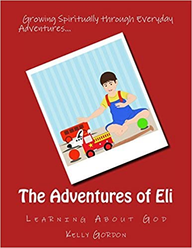 The Adventures of Eli: Learning About God by Kelly Gordon (2013-12-24)
