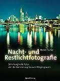 Nacht- und Restlichtfotografie: Stimmungsvolle Fotos von der Dämmerung bis zum Morgengrauen