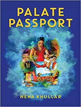 Palate Passport: Neha Khullar: 9780692939826: Amazon com: Books