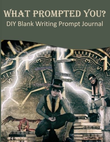 What Prompted You? DIY Blank Writing Prompt Journal: 60 Writing Prompts Journal and Doodle Space for Writers | Steampunk Time by CreateSpace Independent Publishing Platform