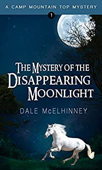 The Mystery of the Disappearing Moonlight (Camp Mountain Top Mysteries) by [McElhinney, Dale]