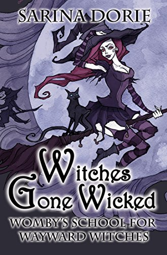 Witches Gone Wicked: A Cozy Witch Mystery (Womby's School for Wayward Witches Book 3) by [Dorie, Sarina]