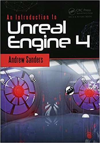 Amazon Com An Introduction To Unreal Engine 4 Focal Press Game Design Workshops 9781498765091 Sanders Andrew Books