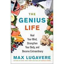 The Genius Life: Heal Your Mind, Strengthen Your Body, and Become Extraordinary (Genius Living Book 2)