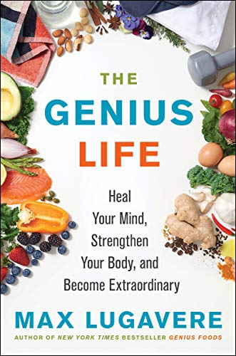 The Genius Life: Heal Your Mind, Strengthen Your Body, and Become Extraordinary (Genius Living)