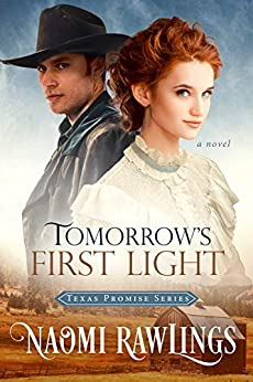 Tomorrow's First Light: Historical Christian Romance (Texas Promise Book 1) by [Rawlings, Naomi]