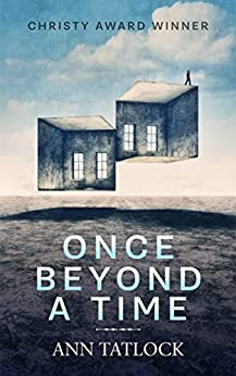 "Once Beyond a Time - A troubled family, missing child, and a ""house beyond time."" by [Tatlock, Ann]"