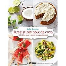 Irrésistible noix de coco: 100 idées pour cuisiner ce super aliment