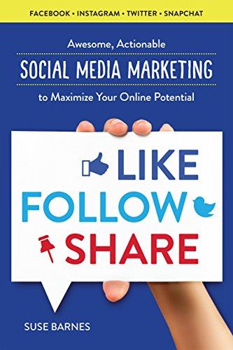 Social Media Marketing: Like, Follow, Share - Social Media Marketing to Maximize Your Online Potential cover