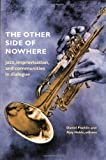 The Other Side of Nowhere : Jazz, Improvisation, and Communities in Dialogue, , 0819566810
