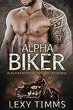 Alpha Biker: Motorcycle Club Romance (Alpha Bad Boy Motorcycle Club Triology) (Volume 1)