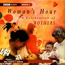 Woman's Hour: A Celebration of Mothers Radio/TV Program by  BBC Worldwide Narrated by Jenni Murray