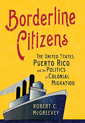Borderline Citizens: The United States, Puerto Rico, and the Politics of Colonial Migration (The United States in the World)