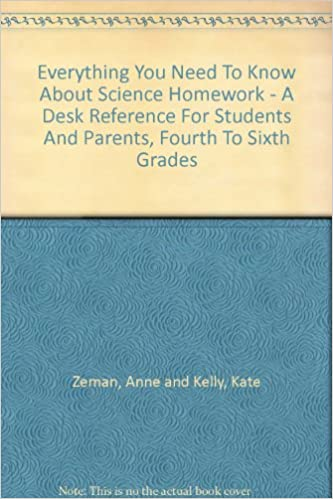 Everything You Need To Know About Science Homework - A Desk Reference For Students And Parents, Fourth To Sixth Grades