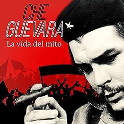Che Guevara: La vida del mito [Che Guevara: The Life of the Legend]