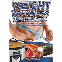 Weight Watchers Slow Cooker Recipes Cookbook: The Ultimate Crock Pot Recipes Collection With Smart Points for Rapid Weight Loss
