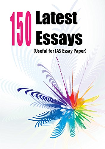 150 LATEST ESSAYS - Very Useful For IAS Essay Paper - (CHOICE INTERNATIONAL)