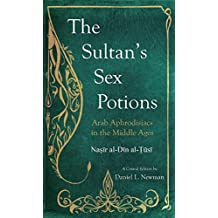 The Sultan's Sex Potions: Arab Aphrodisiacs in the Middle Ages