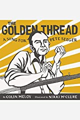 The Golden Thread: A Song for Pete Seeger Hardcover
