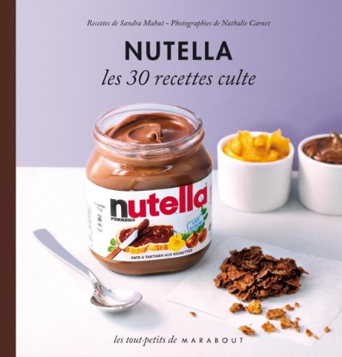 Collectif - Nutella : Les 30 recettes culte