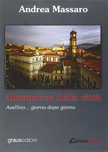 Almanacco della città. Avellino... giorno dopo giorno Andrea Massaro