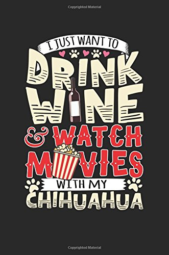 Download I Just Want To Drink Wine & Watch Movies With My Chihuahua: Journal Lined Notebook, 6 x 9, 108 Lined Pages (diary, notebook, journal) pdf
