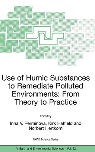 Use of Humic Substances to Remediate Polluted Environments: From Theory to Practice: Proceedings of the NATO Adanced Research Workshop on Use of ... September 2002 (Nato Science Series: IV:)
