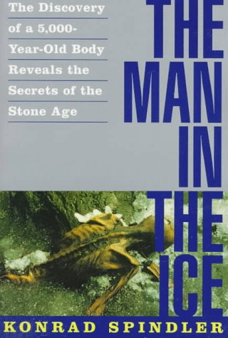 Ice Mummy (The Man in the Ice: The Discovery of a 5,000-Year-Old Body Reveals the Secrets of the Stone Age)