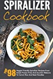Spiralizer Cookbook: Top 98 Veggie Friendly Spiralizer Recipes-From Sweet Potato Fries And Zucchini Ribbons To Carrot Rice And Beet Noodles ... Spiralizer Vegetable, Spiralizer Cooking)
