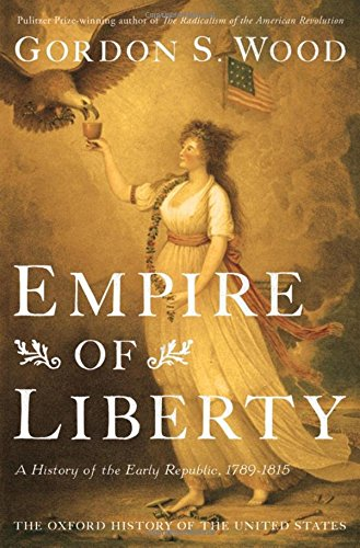 Empire Of Liberty  A History Of The Early Republic 1789 1815  Oxford History Of The United States Band 4