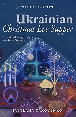 Ukrainian Christmas Eve Supper: Traditional village recipes for Sviata Vecheria (Tradition on a Plate Book 1) (Traditions Christmas Eve)