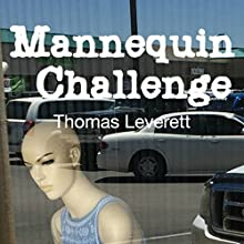 Mannequin Challenge Audiobook by Thomas Leverett Narrated by Greta Gorsuch