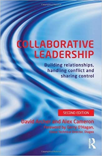 Book Collaborative Leadership: Building Relationships, Handling Conflict and Sharing Control 2nd by Archer, David, Cameron, Alex (2013)
