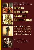 König, Krieger, Magier, Liebhaber: Initiation in das wahre männliche Selbst durch kraftvolle Archetypen