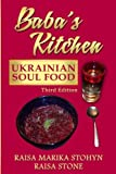 Baba s Kitchen: Ukrainian Soul Food: with Stories From the Village, third edition