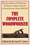 The Complete Woodworker, Bernard E. Jones, 0898150221