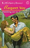 Holding On To Alex (Harlequin Romance)