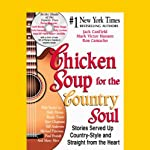 Chicken Soup for the Country Soul: Stories Served Up Country-Style and Straight from the Heart | Jack Canfield,Mark Victor Hansen,Ron Camacho