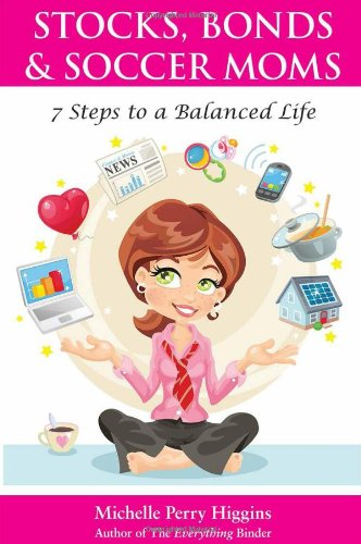 Stocks, Bonds, and Soccer Moms - 7 Steps to a Balanced Life