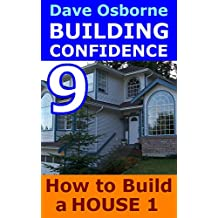 How to Build a House Vol 1: Forming and Framing (Building Confidence Book 9)