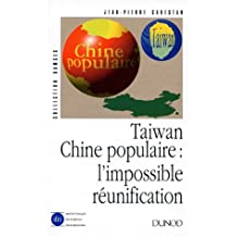 TAIWAN CHINE POPULAIRE : L'IMPOSSIBLE RÉUNIFICATION